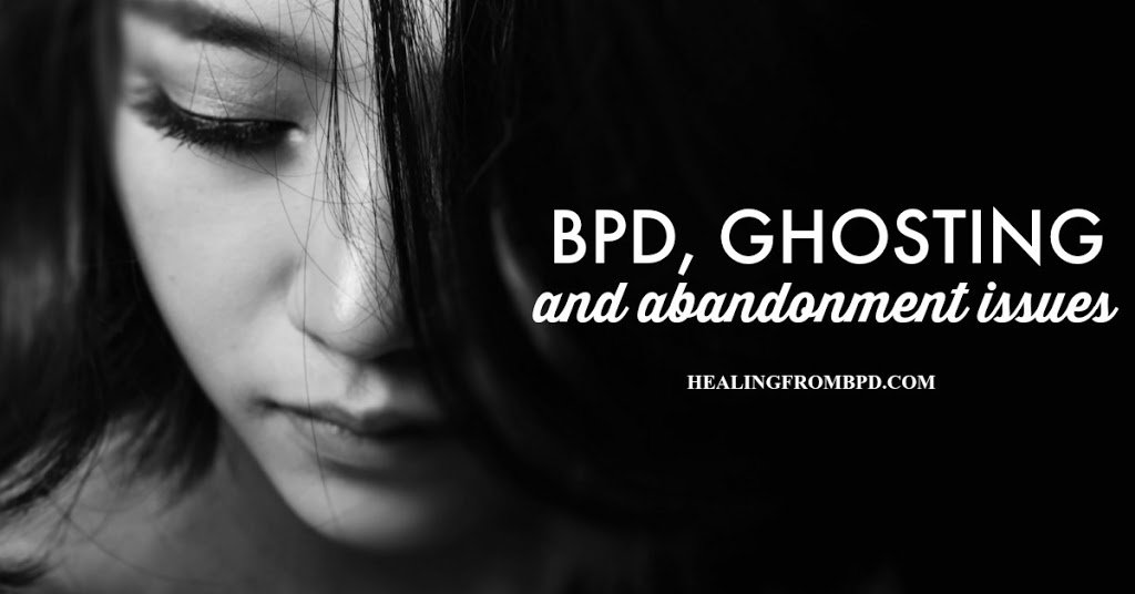 BPD, Ghosting, and Abandonment Issues - Healing From Borderline
