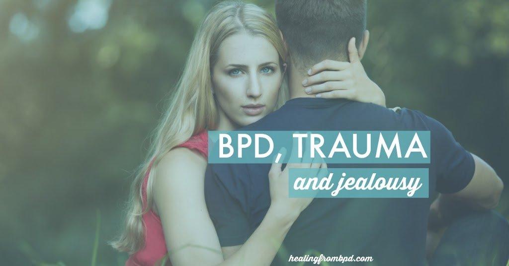 BPD, Trauma, and Jealousy - Healing From Borderline